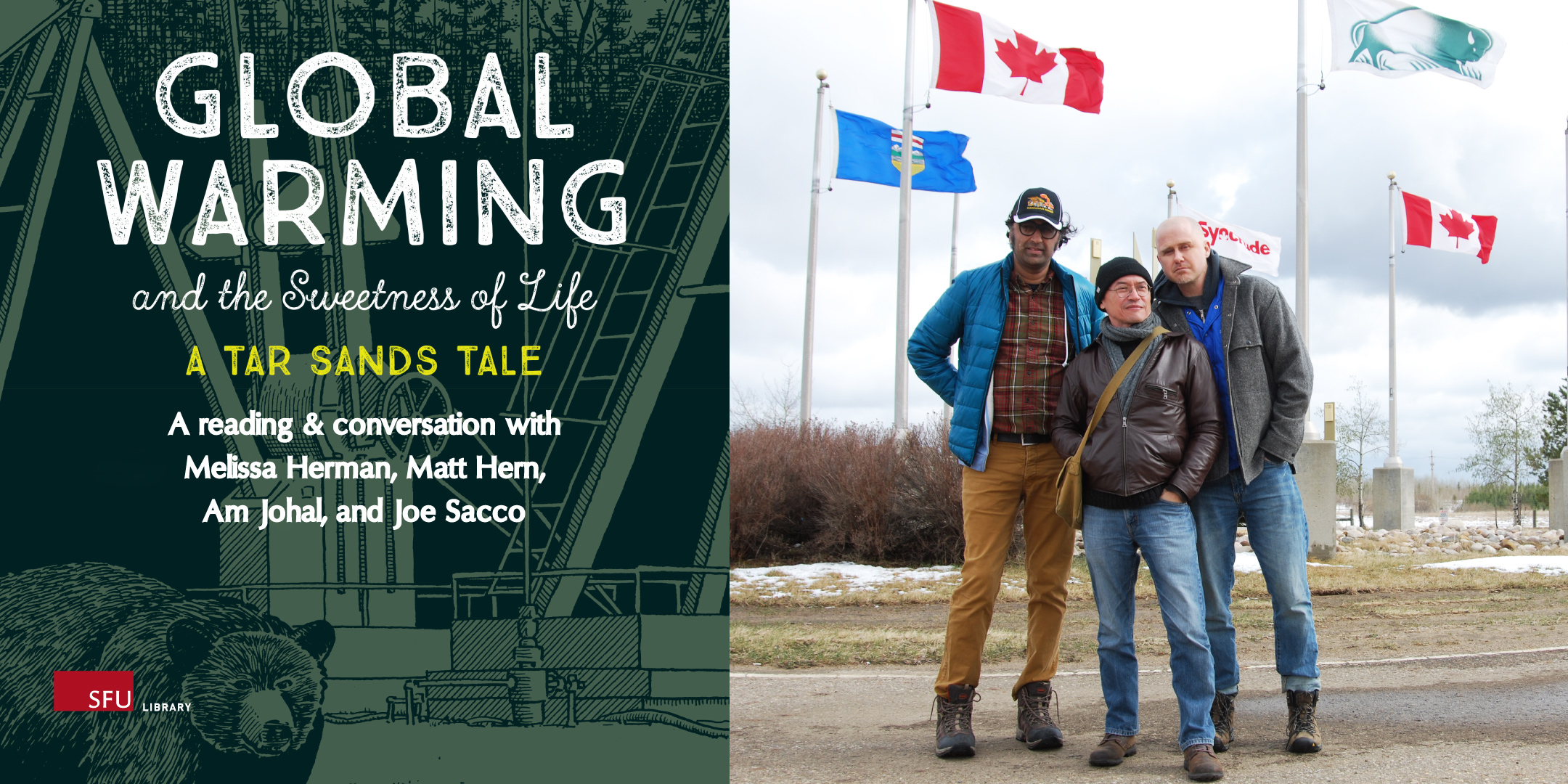 text: Global warming and the sweetness of life / a tar sands tale / a reading & conversation with Matt Hern, Am Johal, and Joe Sacco.  The three men stand in front of some flags, including a Canadian flag.