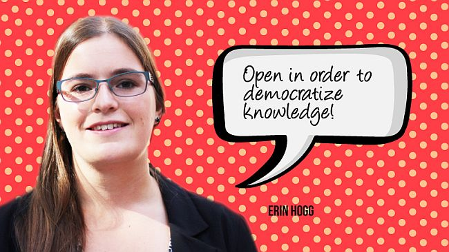 Erin Hogg: Open in order to democratize knowledge!