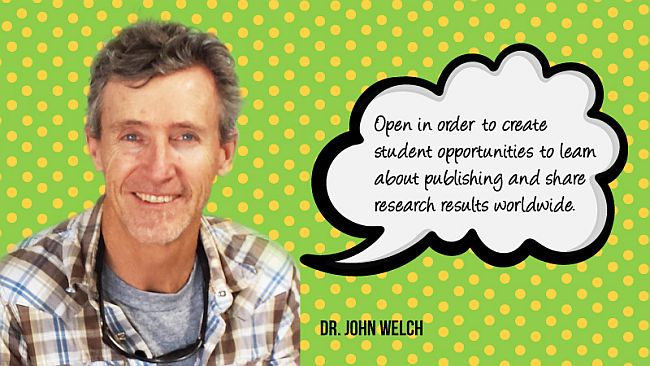 John Welch: Open in order to create student opportunities to learn about publishing and share research results worldwide.