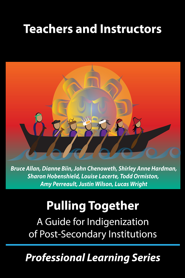 Teachers and instructors: Pulling together: A guide for Indigenization of Post-secondary Institutions. Professional Learning Series. With a stylized image of people paddling a seagoing canoe built by First Nations people of the Northwest coast.
